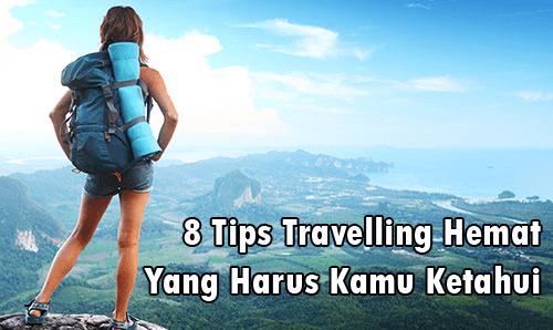 Hobby Travelling Tapi Bermasalah Dengan Budget? Ini 8 Tips Travelling Hemat Yang Harus Kamu Ketahui
