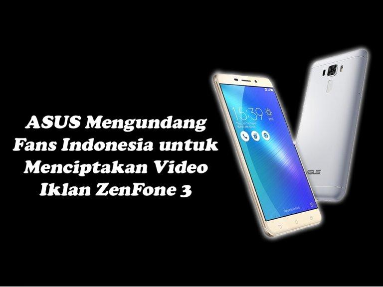 ASUS Mengundang Fans Indonesia untuk Menciptakan Video Iklan ZenFone 3
