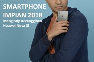 Smartphone Impian 2018: Mengintip Kecanggihan Huawei Nova 3i
